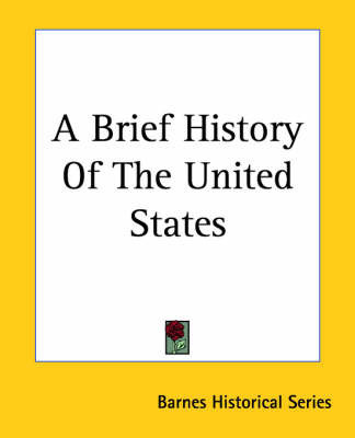 A Brief History Of The United States by Barnes Historical Series