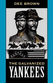 The Galvanized Yankees by Dee Brown
