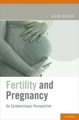 Fertility and Pregnancy by Allen J Wilcox