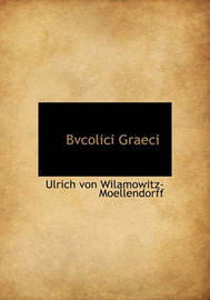 Bvcolici Graeci by Ulrich von Wilamowitz -Moellendorff