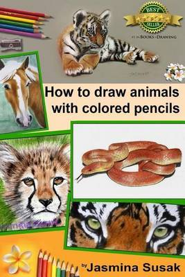 How to Draw Animals with Colored Pencils: Learn to Draw Realistic Animals by Jasmina Susak image