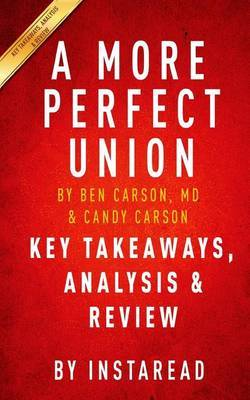 A More Perfect Union: What We the People Can Do to Protect Our Constitutional Liberties by Ben Carson, MD & Candy Carson Key Takeaways, Analysis & Review by Instaread