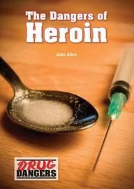 The Dangers of Heroin by John Allen