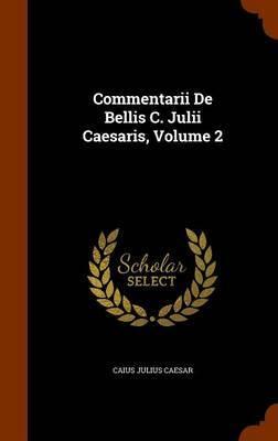 Commentarii de Bellis C. Julii Caesaris, Volume 2 by Caius Julius Caesar image