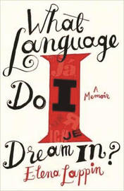 What Language Do I Dream In? by Elena Lappin