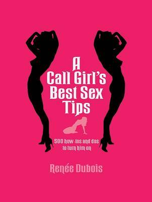 A Call Girl's Best Sex Tips by Renee Dubois