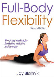 Full-body Flexibility by Jay C. Blahnik
