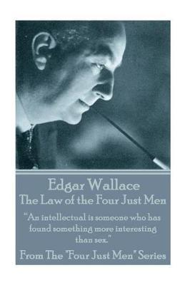 Edgar Wallace - The Law Of The Four Just Men by Edgar Wallace