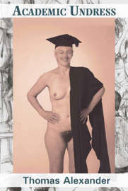 Academic Undress: a Manual for Life Classes by Thomas Alexander image