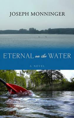 Eternal on the Water by Joseph Monninger