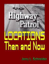 Highway Patrol Locations Then and Now by Jerry L Schneider