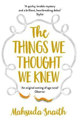 The Things We Thought We Knew by Mahsuda Snaith image