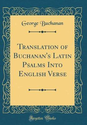 Translation of Buchanan's Latin Psalms Into English Verse (Classic Reprint) by George Buchanan image