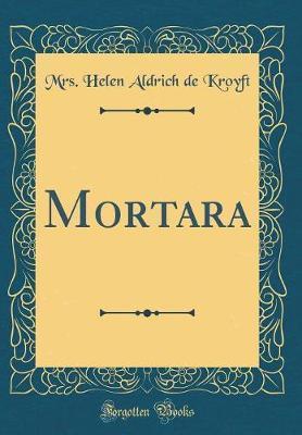 Mortara (Classic Reprint) by Mrs Helen Aldrich De Kroyft