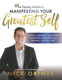The Tapping Solution for Manifesting Your Greatest Self by Nick Ortner