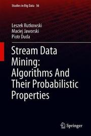 Stream Data Mining: Algorithms And Their Probabilistic Properties by Leszek Rutkowski