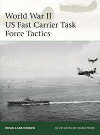 World War II US Fast Carrier Task Force Tactics by Brian Lane Herder