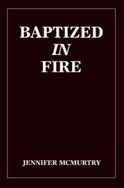 Baptized in Fire by Jennifer McMurtry image
