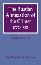 The Russian Annexation of the Crimea 1772-1783 by Alan W. Fisher