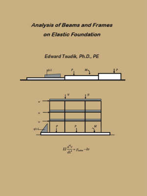 Analysis of Beams and Frames on Elastic Foundation by Edward Tsudik image