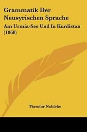 Grammatik Der Neusyrischen Sprache: Am Urmia-See Und in Kurdistan (1868) by Theodor Noldeke