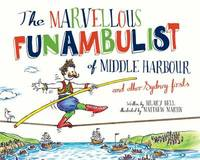 The Marvellous Funambulist of Middle Harbour and Other Sydney Firsts by Hilary Bell