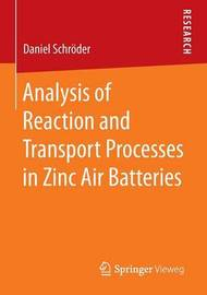 Analysis of Reaction and Transport Processes in Zinc Air Batteries by Daniel Schroder