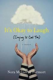 It's Okay to Laugh by Nora McInerny Purmort