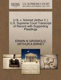 U.S. V. Schmid (Arthur C.) U.S. Supreme Court Transcript of Record with Supporting Pleadings by Erwin N. Griswold
