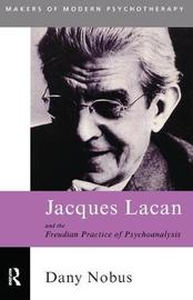 Jacques Lacan and the Freudian Practice of Psychoanalysis by Dany Nobus image