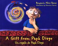 A Gift from Papa Diego / Un Regalo De Papa Diego by Benjamin Alire Saenz