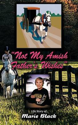 Not My Amish Father's Wishes by Marie Black