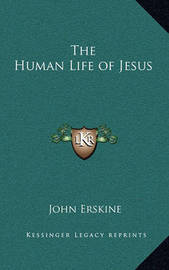 The Human Life of Jesus by John Erskine