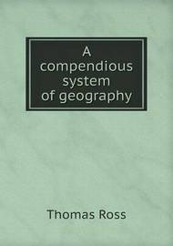 A Compendious System of Geography by Thomas Ross