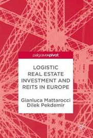 Logistic Real Estate Investment and REITs in Europe by Gianluca Mattarocci