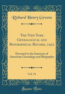 The New York Genealogical and Biographical Record, 1922, Vol. 53 by Richard Henry Greene