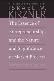 The Essence of Entrepreneurship and the Nature and Significance of Market Process by Israel M. Kirzner