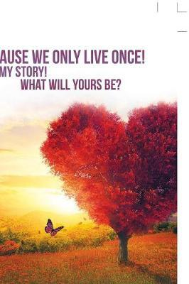 Because We Only Live Once! by Sonia Michelle Veliz Alvarado