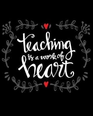 Teaching Is A Work Of Heart by Paper Kate Publishing
