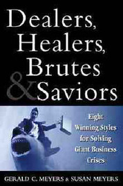Dealers, Healers, Brutes, and Saviors by Gerald C. Meyers