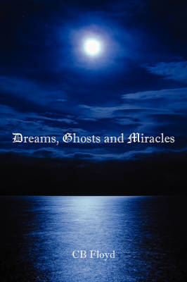 Dreams, Ghosts and Miracles by CB Floyd image