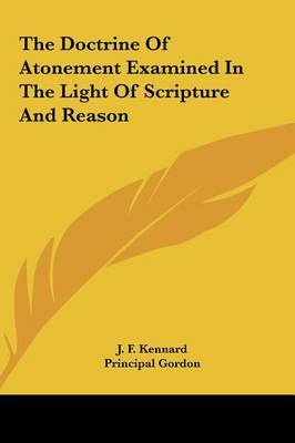 The Doctrine of Atonement Examined in the Light of Scripture and Reason by J. F. Kennard image