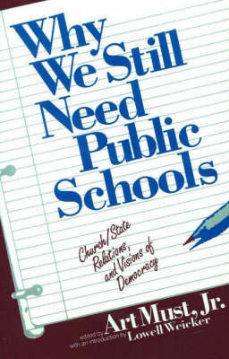 Why We Still Need Public Schools: Church/ State Relations and Visions of Democracy by Art Must image