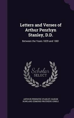 Letters and Verses of Arthur Penrhyn Stanley, D.D. by Arthur Penrhyn Stanley