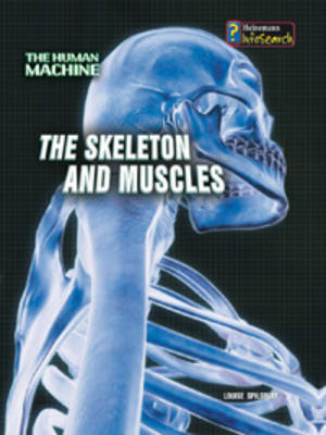 The Skeleton and Muscles by Louise Spilsbury