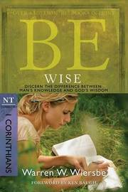 Be Wise ( 1 Corinthians ) by Warren W Wiersbe image