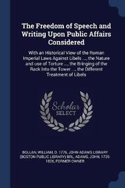 The Freedom of Speech and Writing Upon Public Affairs Considered by William Bollan
