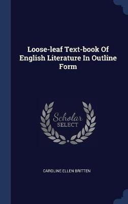Loose-Leaf Text-Book of English Literature in Outline Form by Caroline Ellen Britten image