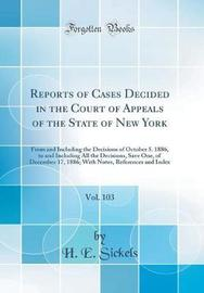 Reports of Cases Decided in the Court of Appeals of the State of New York, Vol. 103 by H E Sickels image