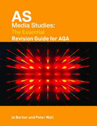 AS Media Studies: The Essential Revision Guide for AQA by Jo Barker